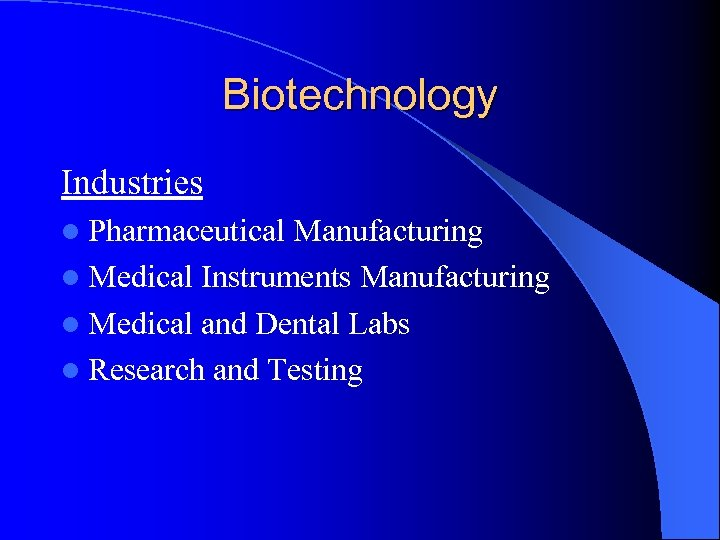 Biotechnology Industries l Pharmaceutical Manufacturing l Medical Instruments Manufacturing l Medical and Dental Labs