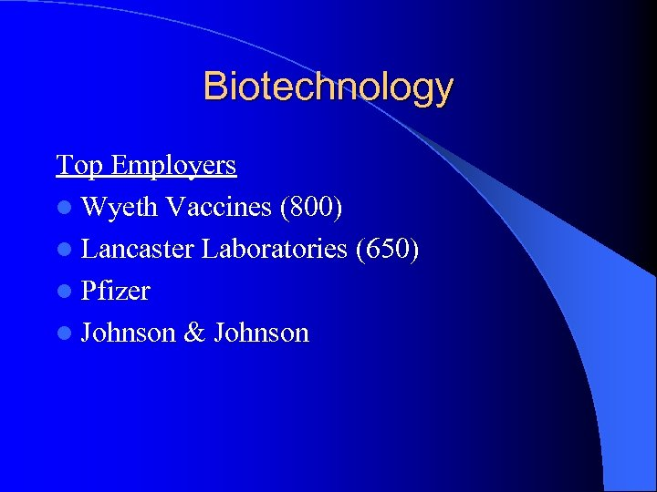 Biotechnology Top Employers l Wyeth Vaccines (800) l Lancaster Laboratories (650) l Pfizer l
