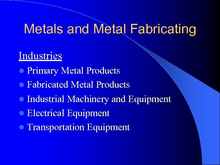 Metals and Metal Fabricating Industries l Primary Metal Products l Fabricated Metal Products l