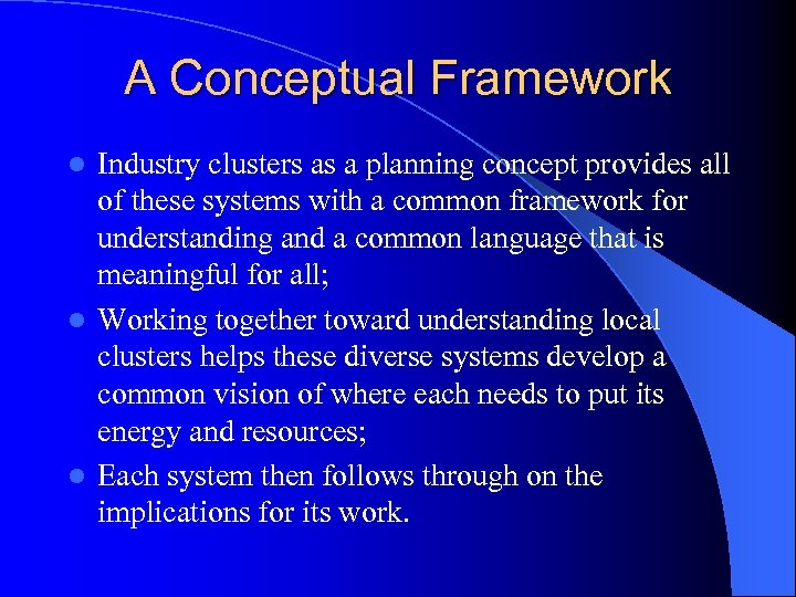 A Conceptual Framework Industry clusters as a planning concept provides all of these systems