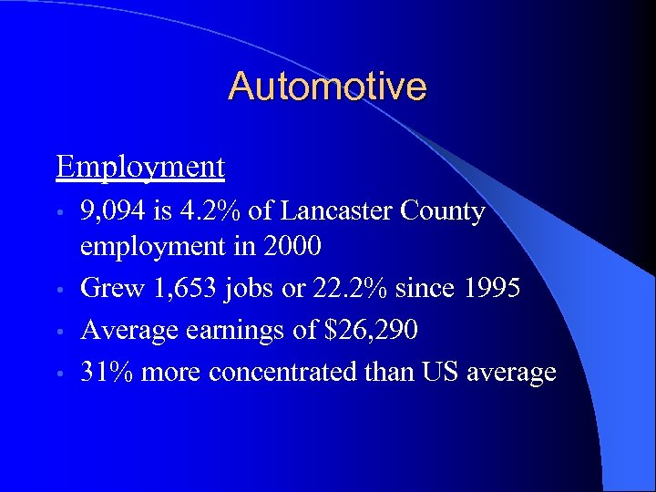 Automotive Employment 9, 094 is 4. 2% of Lancaster County employment in 2000 •
