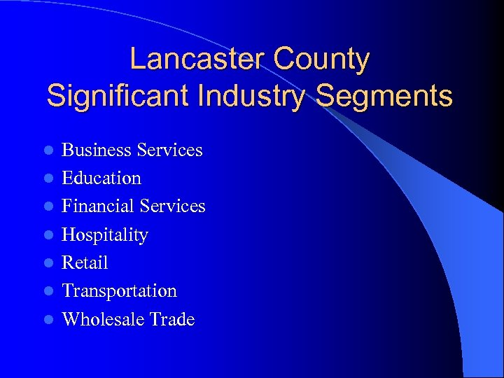 Lancaster County Significant Industry Segments l l l l Business Services Education Financial Services
