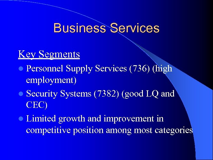 Business Services Key Segments l Personnel Supply Services (736) (high employment) l Security Systems