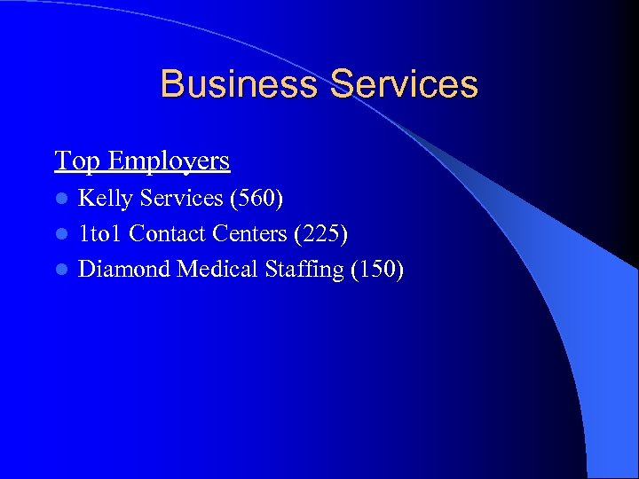 Business Services Top Employers Kelly Services (560) l 1 to 1 Contact Centers (225)