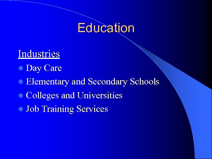 Education Industries l Day Care l Elementary and Secondary Schools l Colleges and Universities