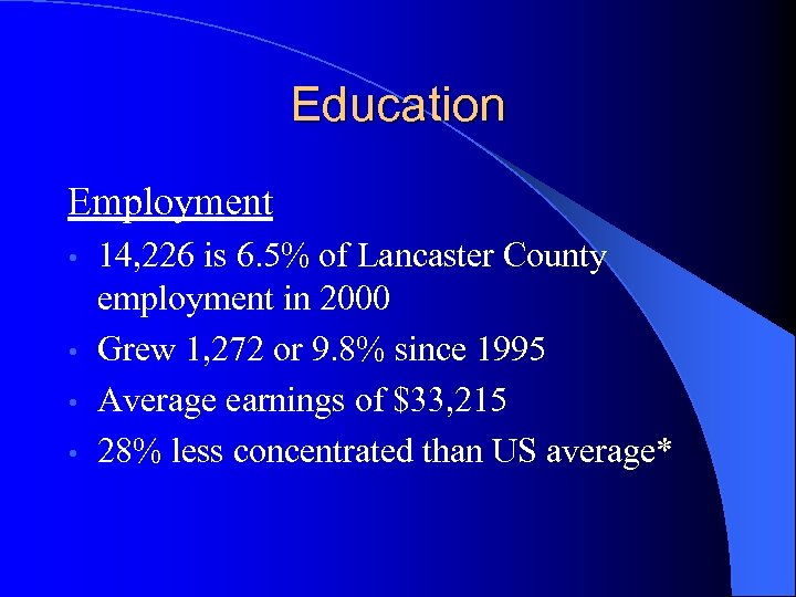 Education Employment 14, 226 is 6. 5% of Lancaster County employment in 2000 •