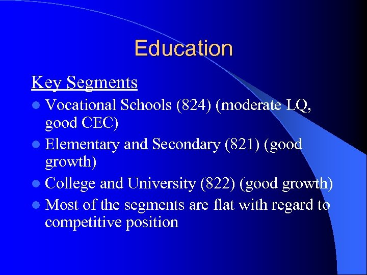 Education Key Segments l Vocational Schools (824) (moderate LQ, good CEC) l Elementary and