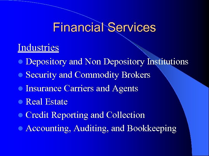 Financial Services Industries l Depository and Non Depository Institutions l Security and Commodity Brokers