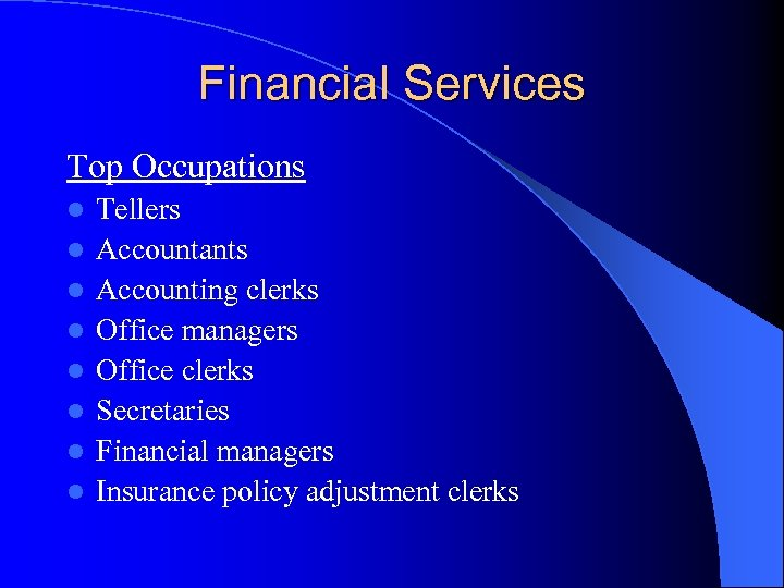 Financial Services Top Occupations l l l l Tellers Accountants Accounting clerks Office managers
