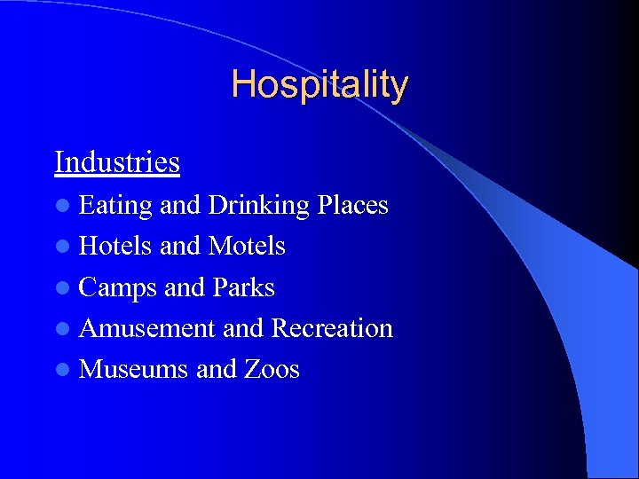 Hospitality Industries l Eating and Drinking Places l Hotels and Motels l Camps and