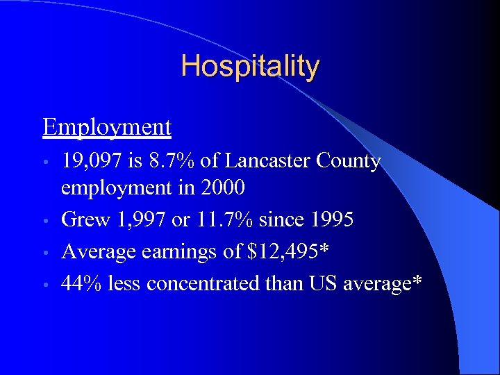 Hospitality Employment 19, 097 is 8. 7% of Lancaster County employment in 2000 •