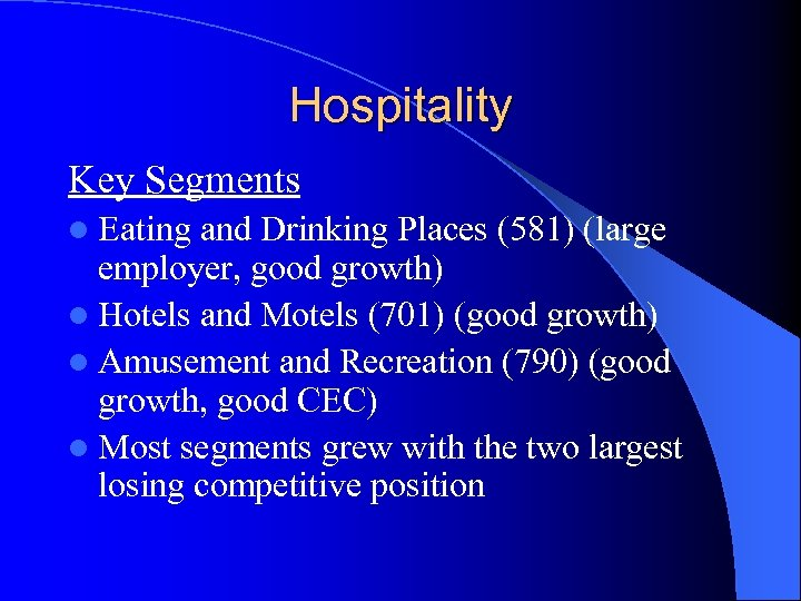 Hospitality Key Segments l Eating and Drinking Places (581) (large employer, good growth) l