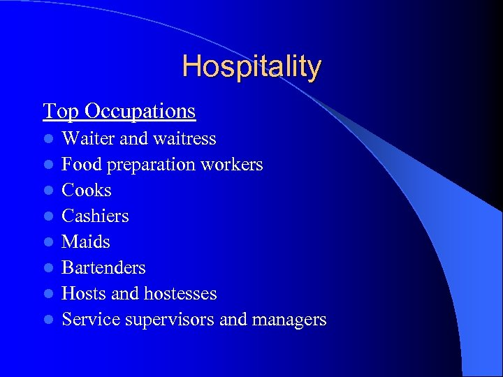 Hospitality Top Occupations l l l l Waiter and waitress Food preparation workers Cooks