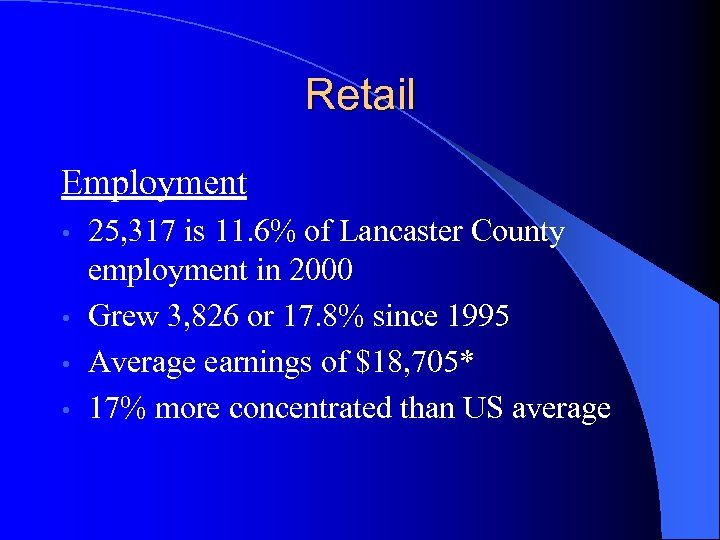 Retail Employment 25, 317 is 11. 6% of Lancaster County employment in 2000 •