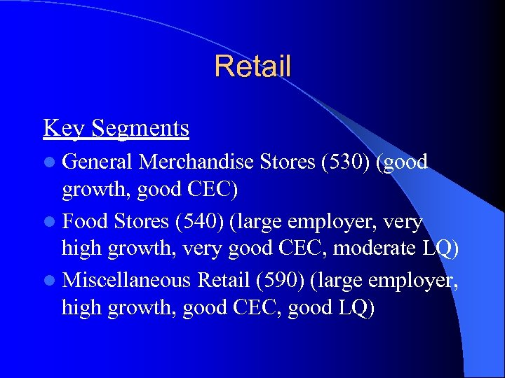 Retail Key Segments l General Merchandise Stores (530) (good growth, good CEC) l Food