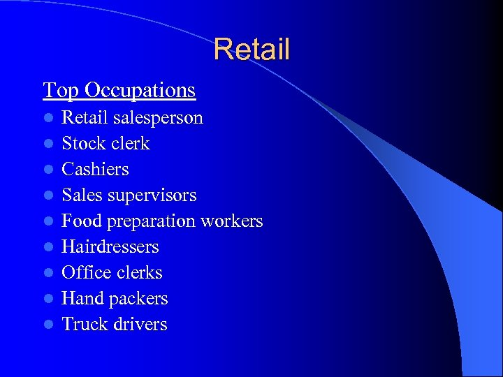 Retail Top Occupations l l l l l Retail salesperson Stock clerk Cashiers Sales