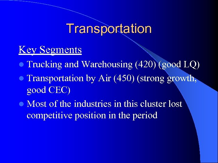 Transportation Key Segments l Trucking and Warehousing (420) (good LQ) l Transportation by Air