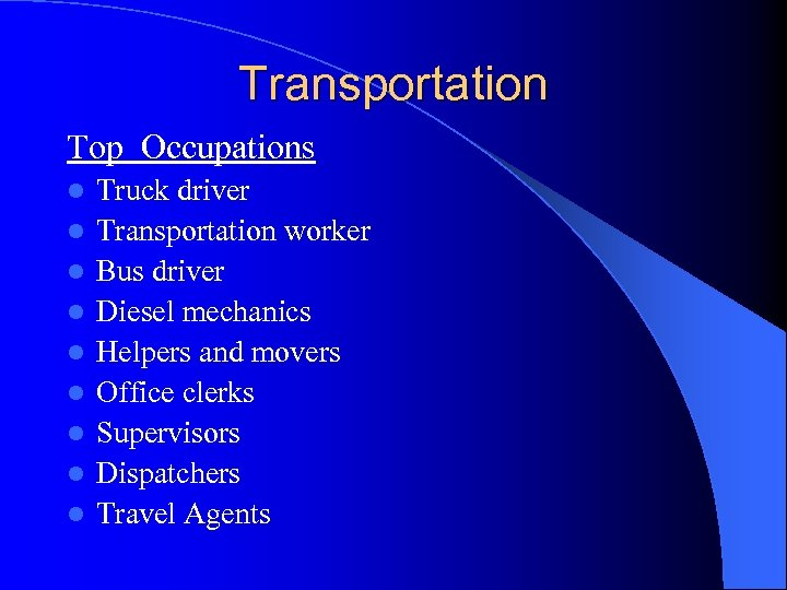 Transportation Top Occupations l l l l l Truck driver Transportation worker Bus driver
