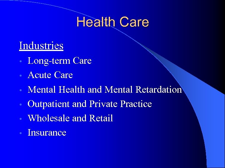 Health Care Industries • • • Long-term Care Acute Care Mental Health and Mental