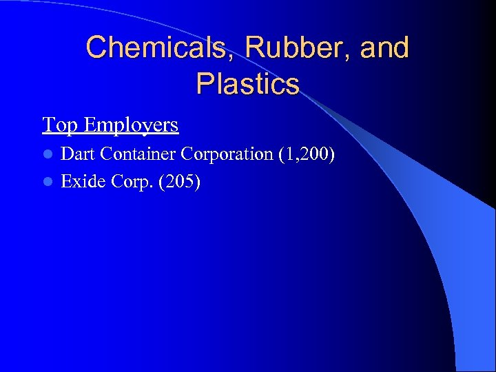 Chemicals, Rubber, and Plastics Top Employers Dart Container Corporation (1, 200) l Exide Corp.