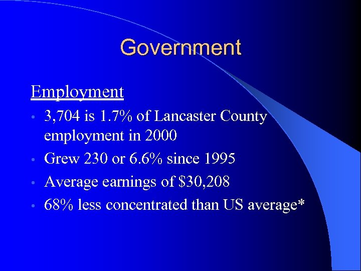 Government Employment 3, 704 is 1. 7% of Lancaster County employment in 2000 •