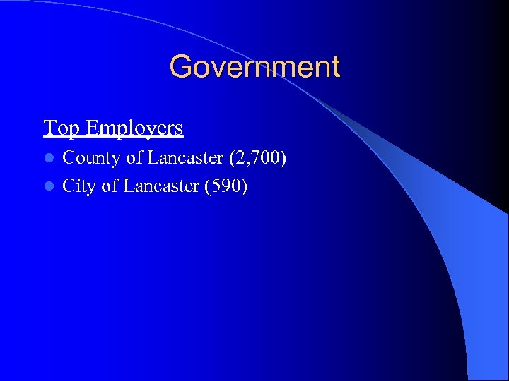 Government Top Employers County of Lancaster (2, 700) l City of Lancaster (590) l
