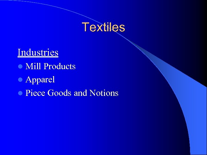 Textiles Industries l Mill Products l Apparel l Piece Goods and Notions
