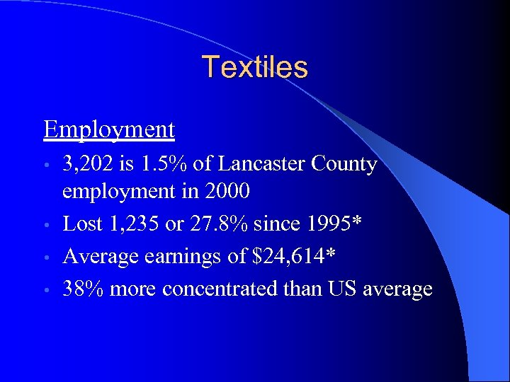Textiles Employment 3, 202 is 1. 5% of Lancaster County employment in 2000 •