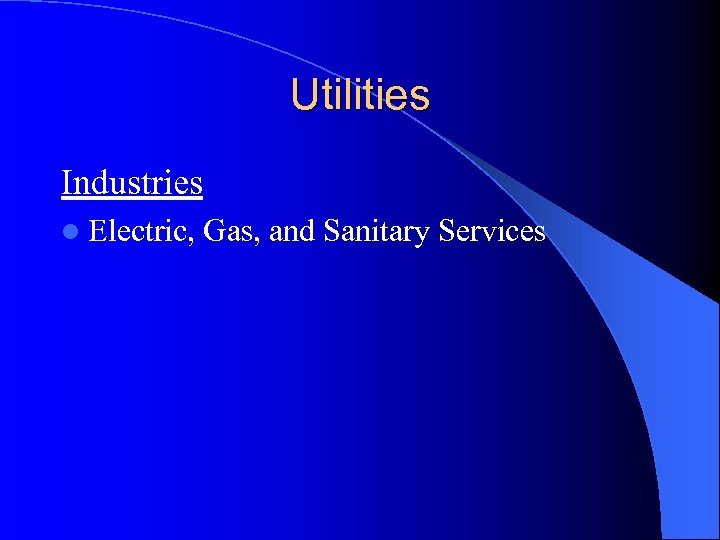 Utilities Industries l Electric, Gas, and Sanitary Services