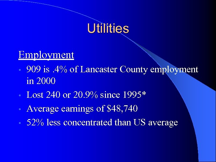 Utilities Employment 909 is. 4% of Lancaster County employment in 2000 • Lost 240