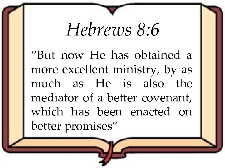 "Hebrews 8: 6 ""But now He has obtained a more excellent ministry, by as"