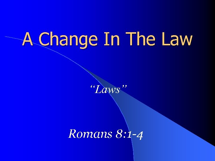 "A Change In The Law ""Laws"" Romans 8: 1 -4"