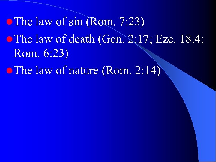 l The law of sin (Rom. 7: 23) l The law of death (Gen.