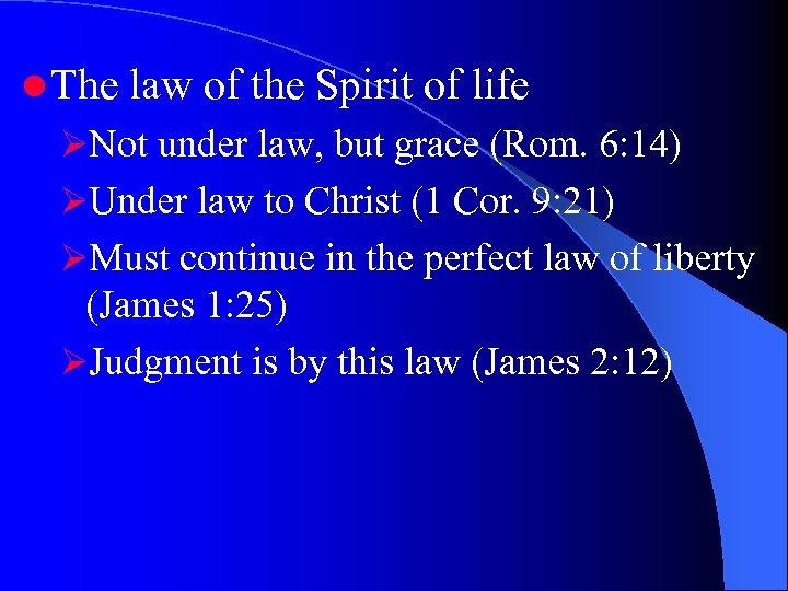 l The law of the Spirit of life ØNot under law, but grace (Rom.