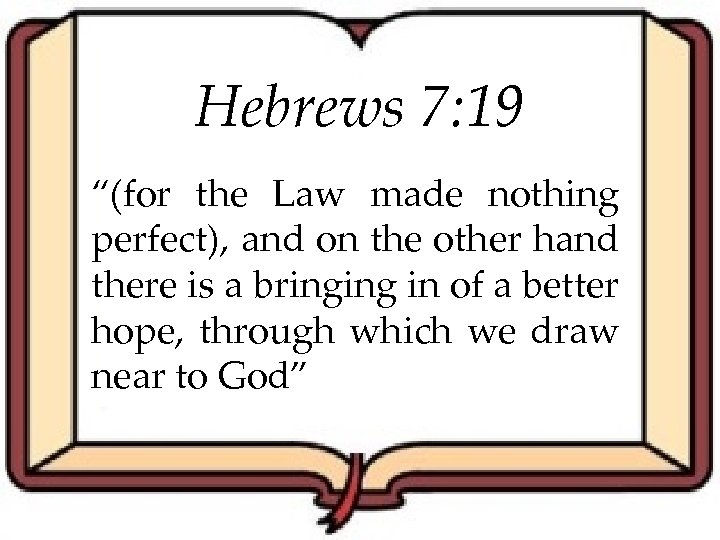 "Hebrews 7: 19 ""(for the Law made nothing perfect), and on the other hand"