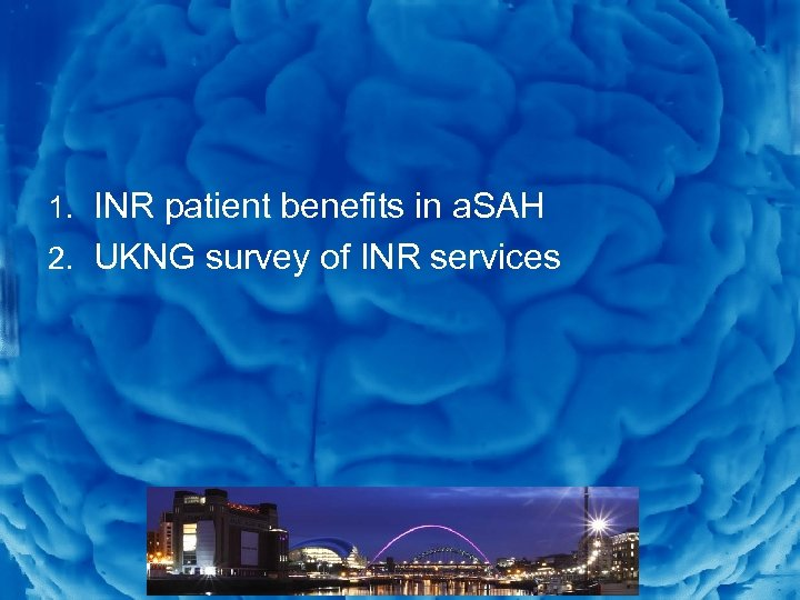 Slide 3 1. INR patient benefits in a. SAH 2. UKNG survey of INR