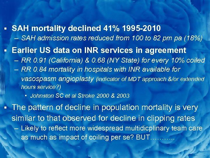 Slide 5 § SAH mortality declined 41% 1995 -2010 – SAH admission rates reduced