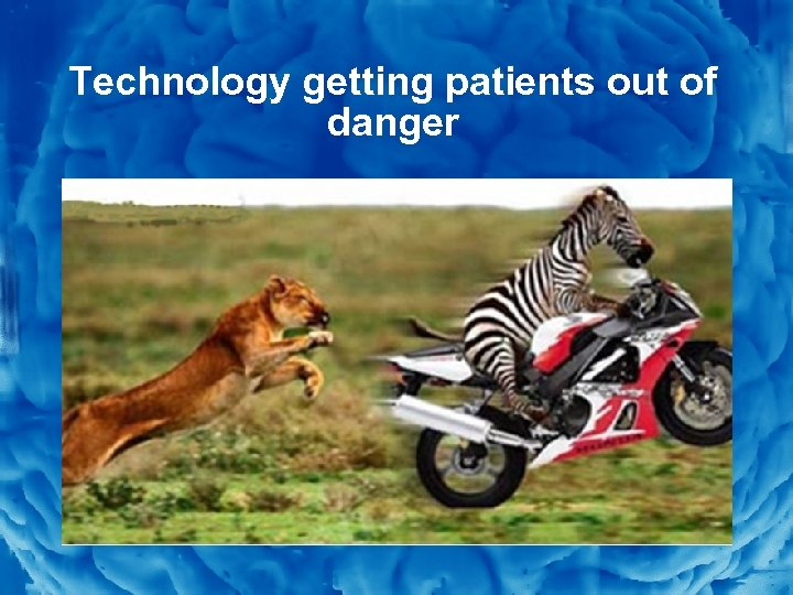 Slide 7 Technology getting patients out of danger