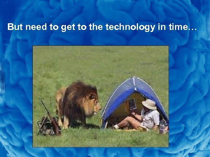 Slide 8 But need to get to the technology in time…
