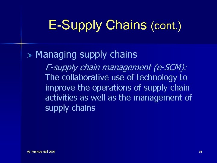 E-Supply Chains (cont. ) Managing supply chains E-supply chain management (e-SCM): The collaborative use