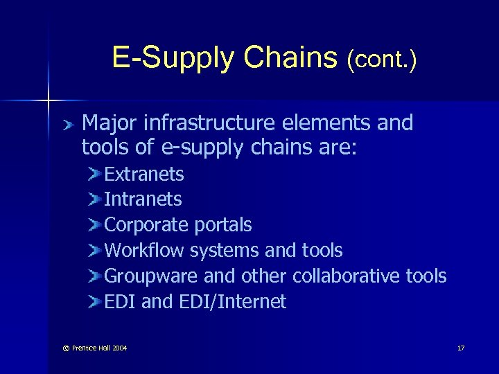 E-Supply Chains (cont. ) Major infrastructure elements and tools of e-supply chains are: Extranets