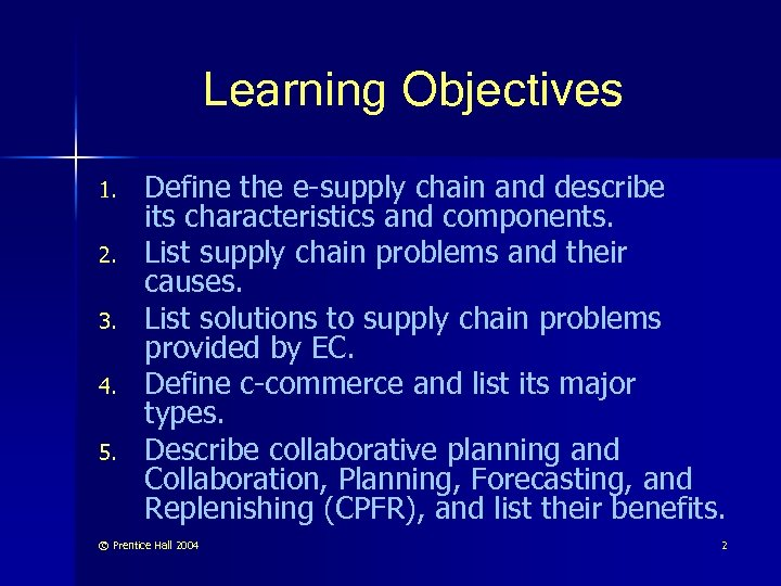 Learning Objectives 1. 2. 3. 4. 5. Define the e-supply chain and describe its