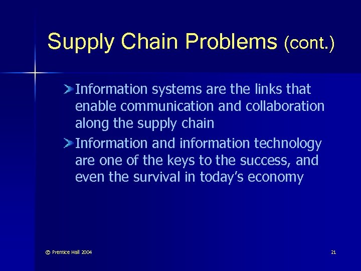 Supply Chain Problems (cont. ) Information systems are the links that enable communication and