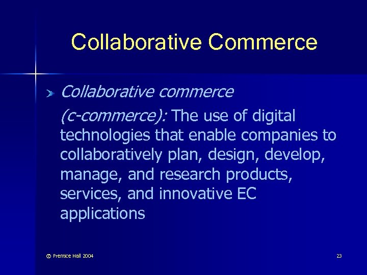 Collaborative Commerce Collaborative commerce (c-commerce): The use of digital technologies that enable companies to
