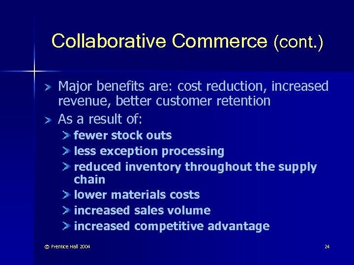 Collaborative Commerce (cont. ) Major benefits are: cost reduction, increased revenue, better customer retention