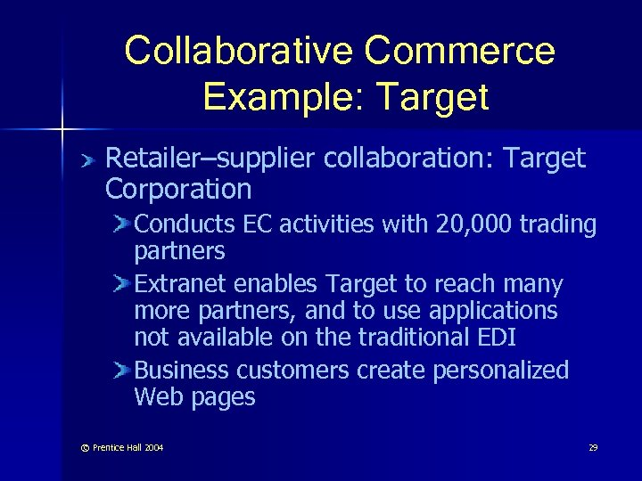 Collaborative Commerce Example: Target Retailer–supplier collaboration: Target Corporation Conducts EC activities with 20, 000