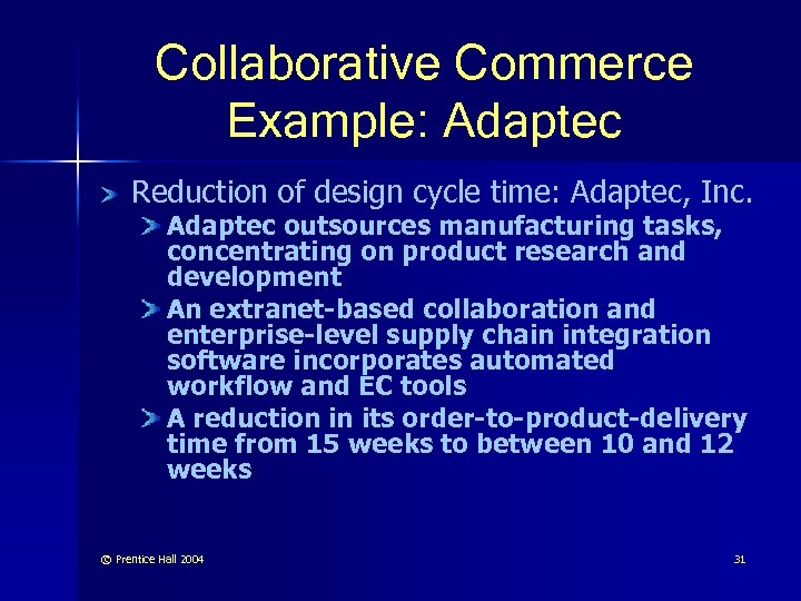Collaborative Commerce Example: Adaptec Reduction of design cycle time: Adaptec, Inc. Adaptec outsources manufacturing