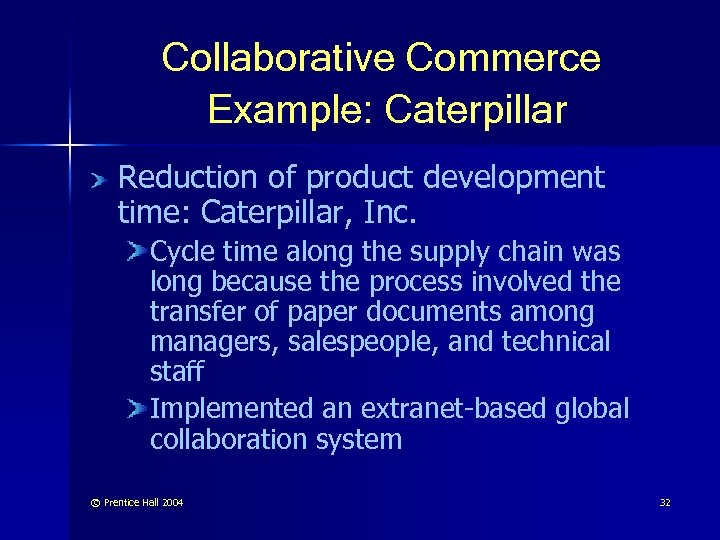 Collaborative Commerce Example: Caterpillar Reduction of product development time: Caterpillar, Inc. Cycle time along
