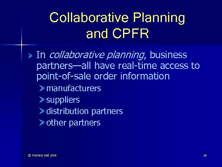 Collaborative Planning and CPFR In collaborative planning, business partners—all have real-time access to point-of-sale