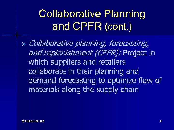 Collaborative Planning and CPFR (cont. ) Collaborative planning, forecasting, and replenishment (CPFR): Project in